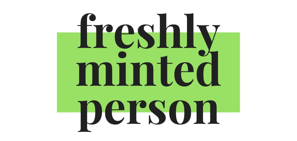 Freshly Minted Person